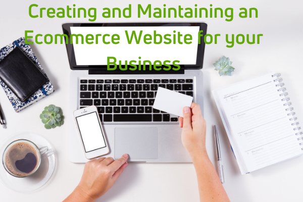 Creating and Maintaining an Ecommerce Website for your Business